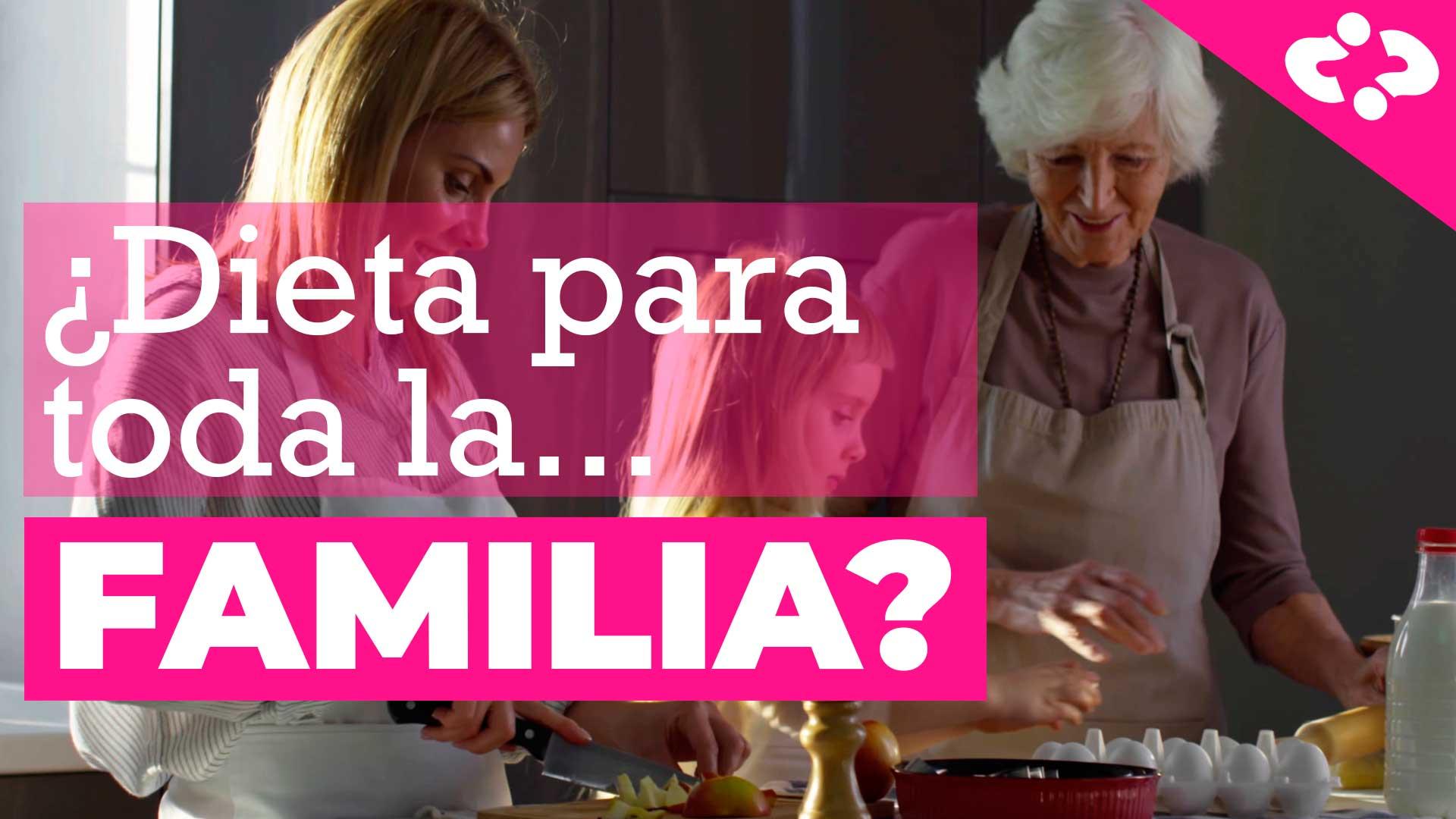 ¿Dieta Para toda la familia?